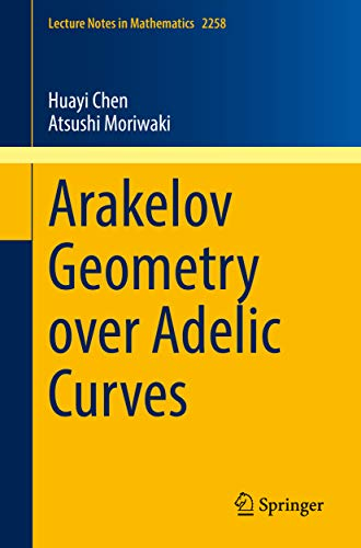 Arakelov Geometry over Adelic Curves (Lecture Notes in Mathematics Book 2258) (English Edition)