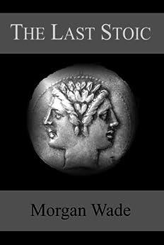 The Last Stoic by [Wade, Morgan]