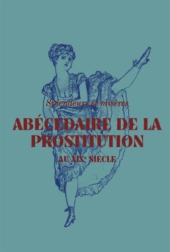 Abécédaire de la prostitution au XIXe siècle : Splendeurs et misères