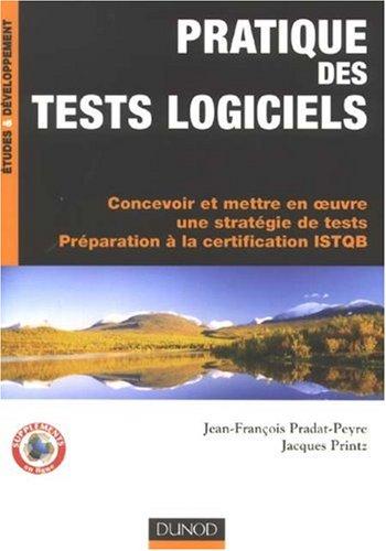 Pratique des tests logiciels par Jean-François Pradat-Peyre, Jacques Printz