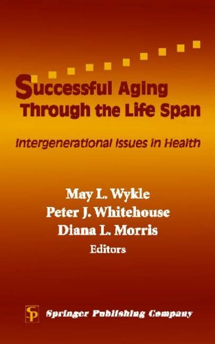 Successful Aging Through the Life Span: Intergenerational Issues in Health by Diana L. Morris (2004-10-31)