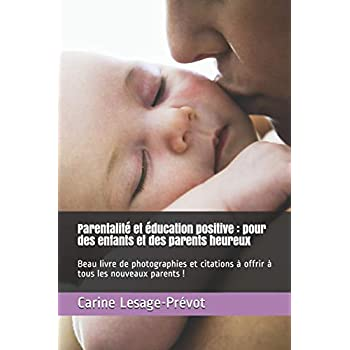 Parentalité et éducation positive : pour des enfants et des parents heureux: Beau livre de photographies et citations à offrir à tous les nouveaux parents !