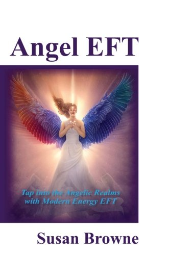 Angel EFT: Tap into the Angelic Realms with Modern Energy EFT