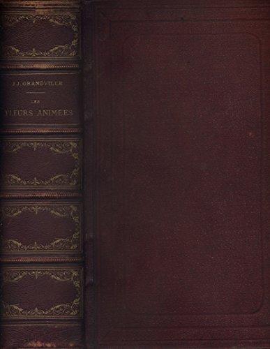 Les fleurs animées. 2 tomes en un volume Texte par Alphonse Karr, Taxile Delord et le Comte Foelix - Nouvelle édition avec planches très soigneusement retouchées pour la gravure et le coloris par M. Maubert. Complet de ses 52 planches (dont 50 en couleurs). (Livres illustrés, Botanique) 1867. par GRANDVILLE J. J.