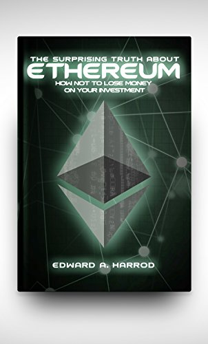 Ethereum: Beginner's Guide to Ether, Ethereum Mining, Ethereum Investing, Blockchain Technology, Cryptocurrency, Smart Contracts, Dapps and DAOs, and Profit Opportunities with Coins (English Edition)