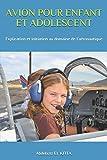 AVION POUR ENFANT ET ADOLESCENT: Explication et initiation au domaine de l'aéronautique