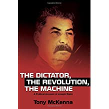 The Dictator, the Revolution, the Machine: A Political Account of Joseph Stalin