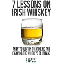 7 Lessons On Irish Whiskey: An Introduction to Drinking and Enjoying the Whiskeys of Ireland (English Edition)