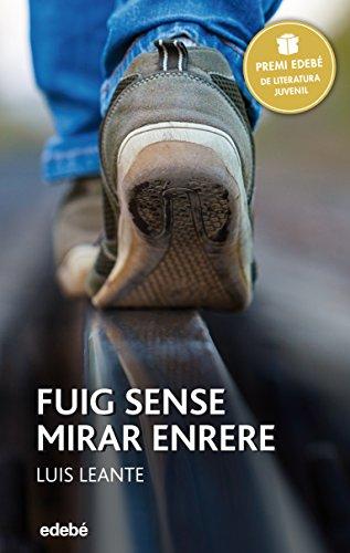 Premi Edebé 2016: Fuig sense mirar enrere: Premi Edebé 2016 (PERISCOPI Book 45) (Catalan Edition) por Luis Leante Chacón