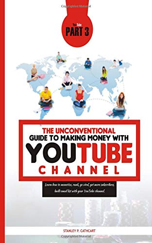 THE UNCONVENTIONAL GUIDE TO MAKING MONEY WITH YOUTUBE CHANNEL PART 3: Learn how to monetize, rank, go viral, get more subscribers, build email list with your YouTube channel.