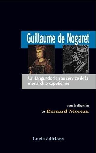 Guillaume de Nogaret: Un Languedocien au service de la monarchie capétienne