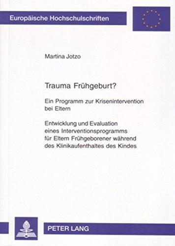 Trauma Frühgeburt?: Ein Programm zur Krisenintervention bei Eltern- Entwicklung und Evaluation eines Interventionsprogramms für Eltern Frühgeborener ... Series 6: Psychology / Série 6: Psychologie)
