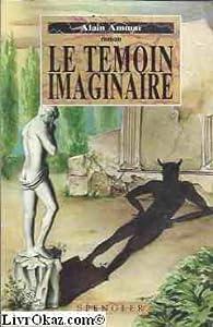 Le témoin imaginaire par Alain Ammar