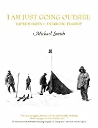 I Am Just Going Outside: Captain Oates, Antarctic Tragedy