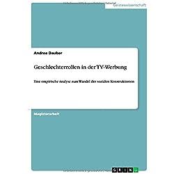 Geschlechterrollen in der TV-Werbung: Eine empirische Analyse zum Wandel der sozialen Konstruktionen