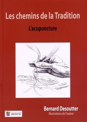 Les chemins de la Tradition : L'acupuncture par Bernard Desoutter