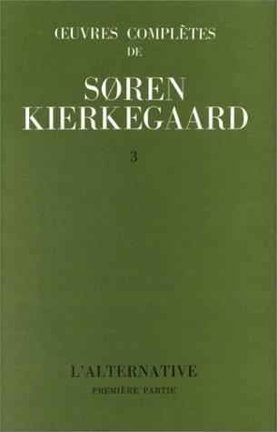 Oeuvres complètes, volume 3. L'alternative, première partie par Soren Kierkegaard