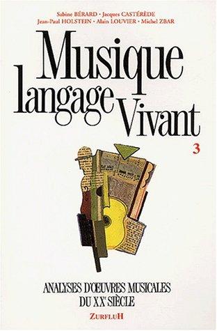 Musique, langage vivant 3. Analyse d'oeuvres musicales du XXe siècle