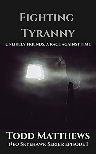 Book cover image for Fighting Tyranny : Unlikely Friends. A Race Against Time (Neo Skyehawk Book 1)