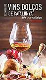 Els millors vins dolços de Catalunya: i els seus maridatges (Altres cuina)