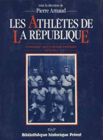 LES ATHLETES DE LA REPUBLIQUE. : Gymnastique, sport et idéologie de la République 1870-1914