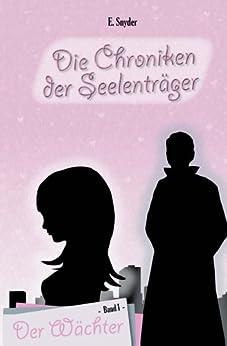 Die Chroniken der Seelenträger - Der Wächter von [Snyder, E.]