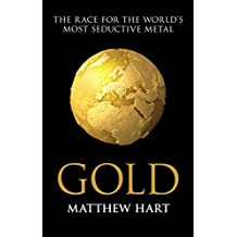 Gold: Inside the Race for the World's Most Seductive Metal (English Edition)