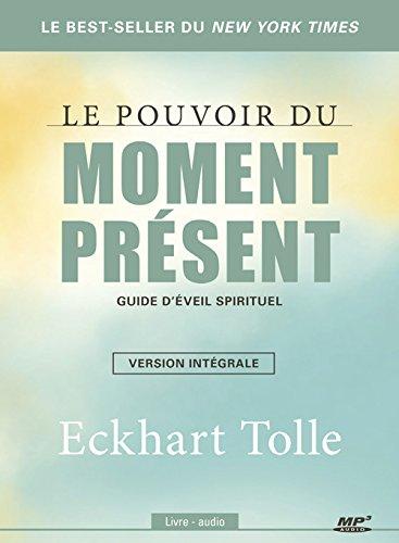 Le pouvoir du moment prsent - Guide d'veil spirituel - Version intgrale - Livre audio CD MP3