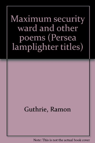 Maximum security ward and other poems (Persea lamplighter titles)
