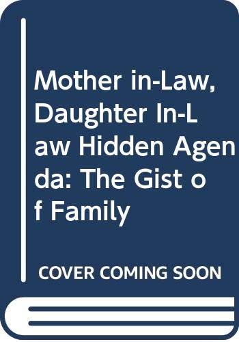 Mother in-Law, Daughter In-Law Hidden Agenda: The Gist of Family par Doreen Orawo