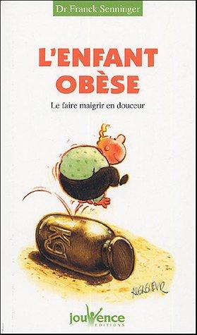 L'enfant obèse : Le faire maigrir en douceur par Franck Senninger
