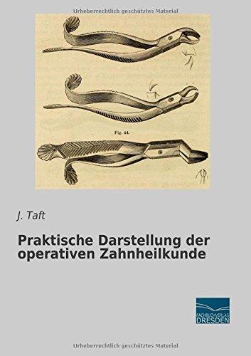 Praktische Darstellung der operativen Zahnheilkunde by J. Taft (2015-07-29)