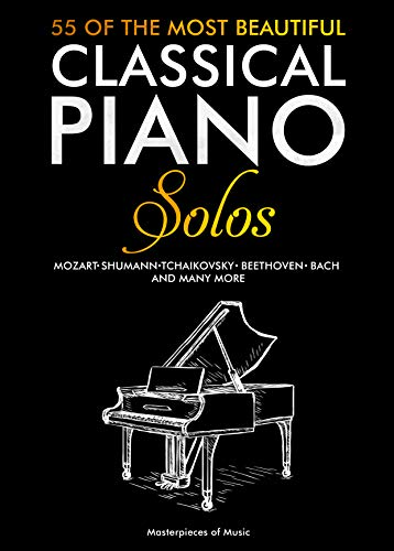 55 Of The Most Beautiful Classical Piano Solos: Bach, Beethoven, Chopin, Debussy, Handel, Mozart, Satie, Schubert, Tchaikovsky and more (English Edition)