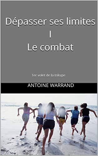 Couverture du livre Dépasser ses limites I Le combat: 1er volet de la trilogie