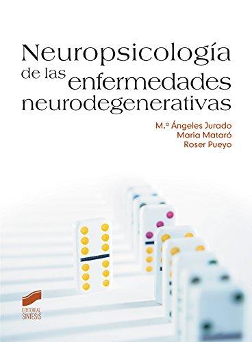 Neuropsicología de las enfermedades neurodegenerativas (Psicologia (sintesis)) por M.ª Ángeles Jurado