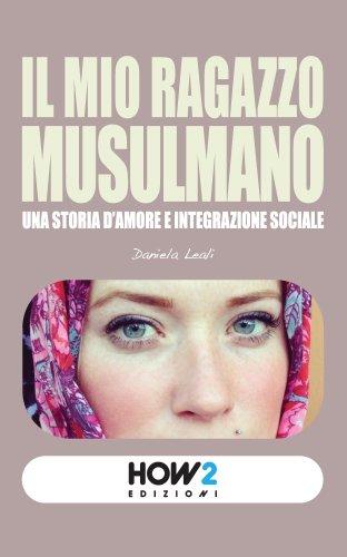 IL MIO RAGAZZO MUSULMANO: Una storia d'amore e integrazione sociale (HOW2 Edizioni Vol. 12)
