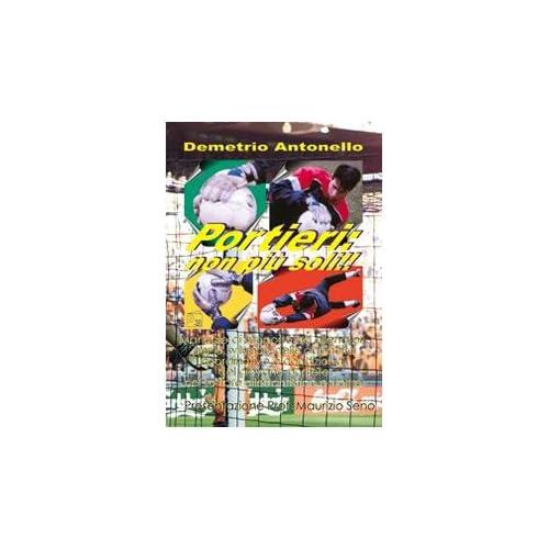 Portieri: Non Più Soli! Manuale Di Supporto Per Allenatori Per Lo Sviluppo Delle Capacità Coordinative E Condizionali Del Giovane Portiere Nel Settore Dilettantistic