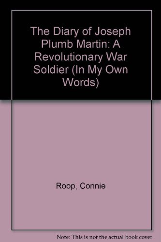 The Diary of Joseph Plumb Martin: A Revolutionary War Soldier (In My Own Words) by Connie Roop (2000-09-01)
