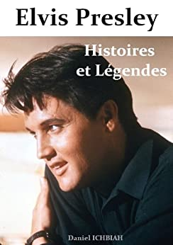 Elvis Presley - Histoires & Légendes: 4ème édition par [Ichbiah, Daniel]