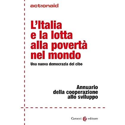 L'italia E La Lotta Alla Povertà Nel Mondo: Una Nuova Democrazia Del Cibo (Actionaid)