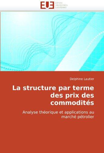 La structure par terme des prix des commodités: Analyse théorique et applications au marché pétrolier par Delphine Lautier