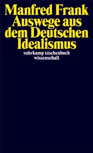 Auswege aus dem Deutschen Idealismus (suhrkamp taschenbuch wissenschaft, Band 1851)