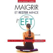 Maigrir et rester mince avec l'EFT: Maigrir rapidement et rester mince grâce à la libération émotionnelle.