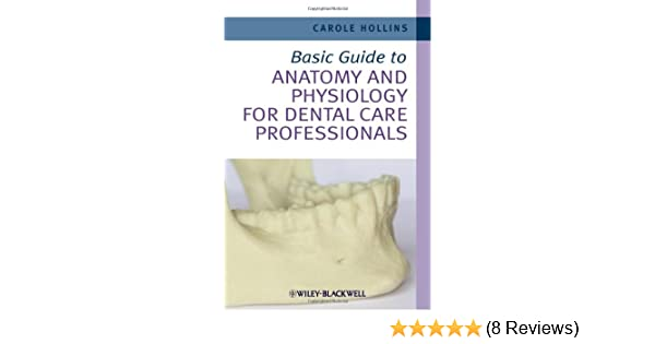Basic Guide To Anatomy And Physiology For Dental Care Professionals