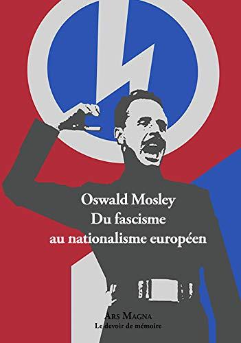 Couverture du livre Oswald Mosley Du fascisme au nationalisme européen (Le devoir de mémoire)