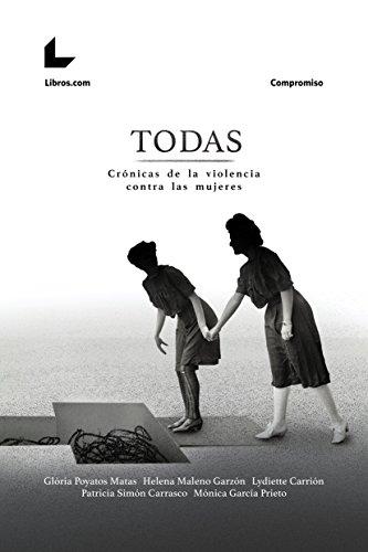 TODAS: Crónicas de la violencia contra las mujeres (Compromiso) por Glòria Poyatos Matas