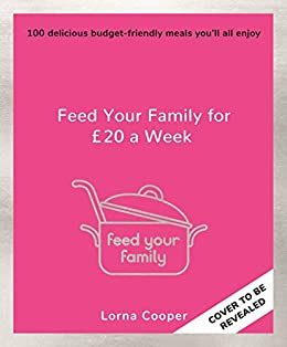 Feed Your Family For £20 a Week eBook: Lorna Cooper: Amazon