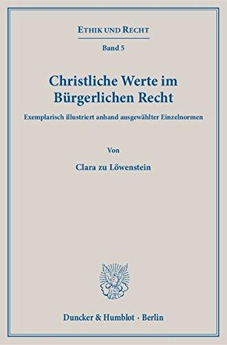 Christliche Werte im Bürgerlichen Recht.: Exemplarisch illustriert anhand ausgewählter Einzelnormen. (Ethik und Recht)