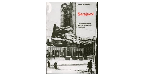 Sarajevo! 1992-1995 - Danilo Krstanovic, Milomir Kovacevic Fotografi by Del Giudice Piero (1995-08-06): Amazon.co.uk: Del Giudice Piero: Books