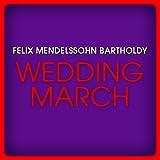Felix Mendelssohn Bartholdy: Wedding March
